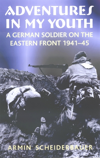 Adventures in my Youth : A German Soldier on the Eastern Front 1941-45