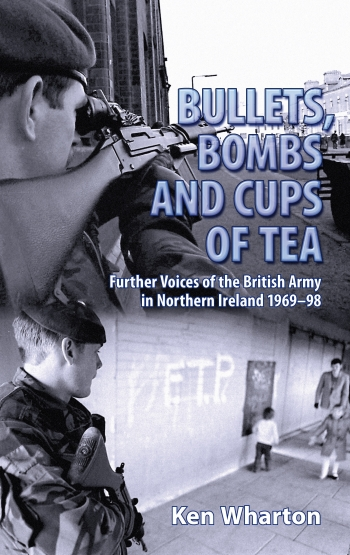 Bullets, Bombs & Cups of Tea : Further Voices of the British Army in Northern Ireland 1969-98