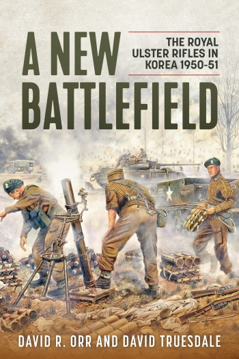 A New Battlefield : The Royal Ulster Rifles in Korea 1950-51