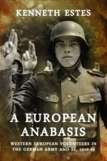 A European Anabasis : Western European Volunteers in the German Army and SS 1940-45