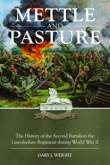 Mettle and Pasture : The History of the Second Battalion the Lincolnshire Regiment during World War II
