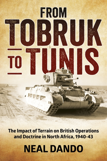 From Tobruk to Tunis : The Impact of Terrain on British Operations and Doctrine in North Africa 1940-1943