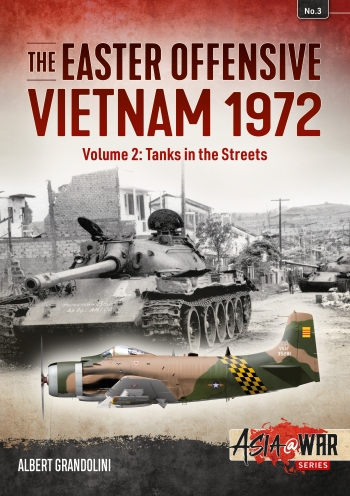 The Easter Offensive Vietnam 1972 Volume 2 : Tanks in the Streets