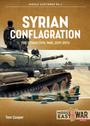 Syrian Conflagration : The Syrian Civil War, 2011-2013