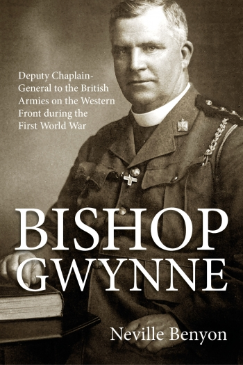Bishop Gwynne : Deputy Chaplain-General to the British Armies on the Western Front during the First World War