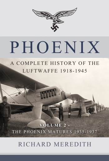 Phoenix - A Complete History of the Luftwaffe 1918-1945 : Volume 2 - The Genesis of Air Power 1935-1937