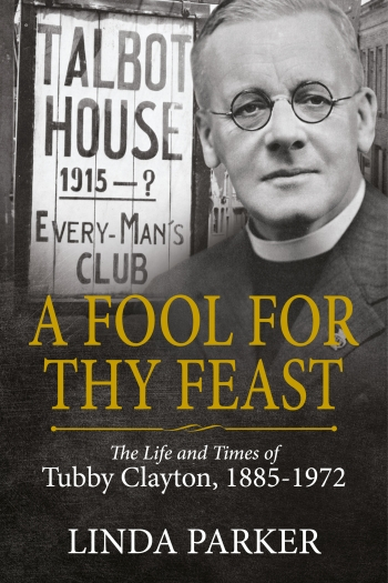 A Fool For Thy Feast : The Life and Times of Tubby Clayton 1885-1972