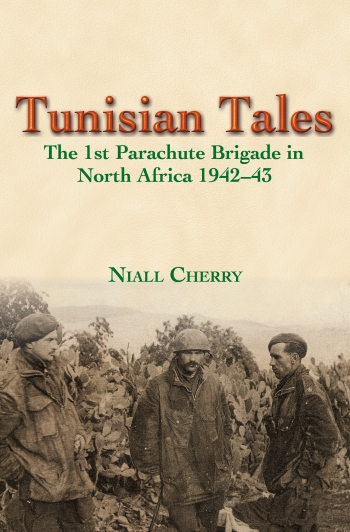 Tunisian Tales : The 1st Parachute Brigade in North Africa 1942-43