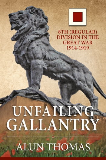 Unfailing Gallantry : 8th (Regular) Division in the Great War 1914-1919
