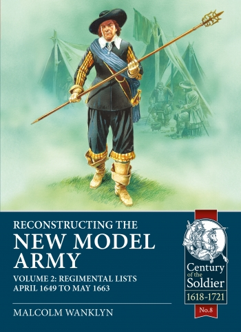 Reconstructing The New Model Army Volume 2 : Regimental Lists April 1649-May 1663