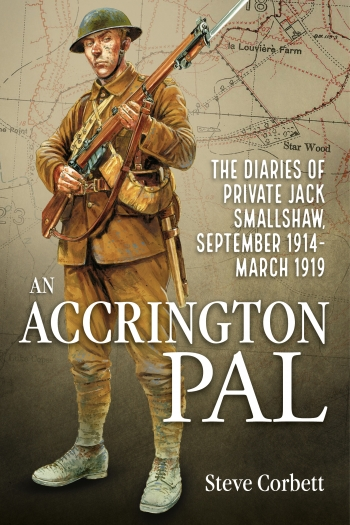 An Accrington Pal : The Diaries of Private Jack Smallshaw September 1914-March 1919