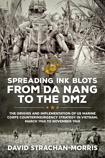 Spreading Ink Blots from Da Nang to the DMZ : The Origins and Implementation of US Marine Corps Counterinsurgency Strategy in Vietnam, March 1965 To November 1968
