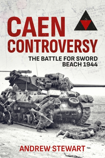 Caen Controversy : The Battle for Sword Beach 1944