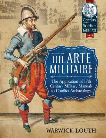 The Arte Militaire : The Application of 17th Century Military Manuals to Conflict Archaeology