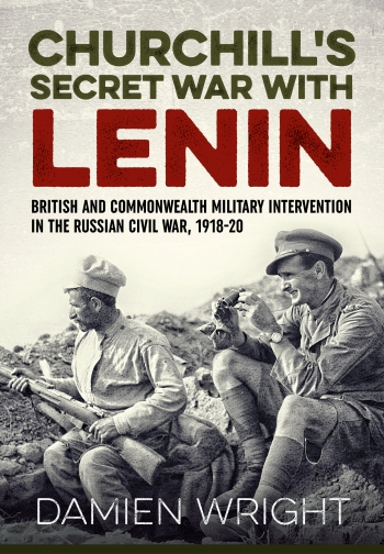 Churchill's Secret War with Lenin : British and Commonwealth Military Intervention in the Russian Civil War 1918-20