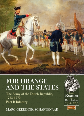 For Orange and the States The Army of the Dutch Republic 1713-1772 Part I : Infantry