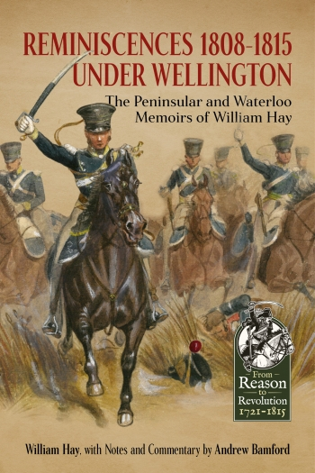 Reminiscences 1808-1815 Under Wellington : The Peninsular and Waterloo Memoirs of William Hay