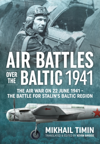 Air Battles Over The Baltic 1941 : The Air War On 22 June 1941 The Battle For Stalin's Baltic Region
