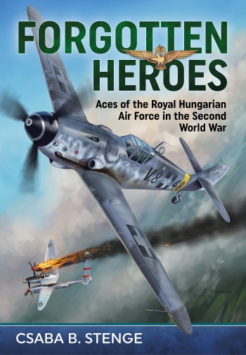 Forgotten Heroes : Aces of the Royal Hungarian Air Force in the Second World War
