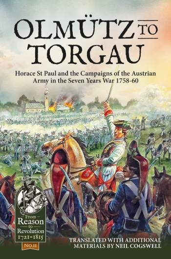 Olmuetz to Torgau : Horace St Paul and the Campaigns of the Austrian Army in the Seven Years War 1758-60