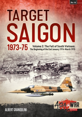 Target Saigon 1973-75 Volume 2 : The Fall of South Vietnam The Beginning of the End January 1974-March 1975