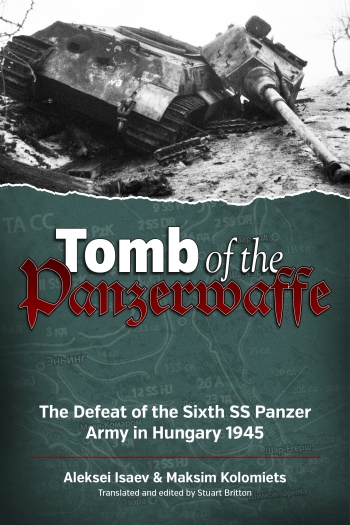 Tomb of the Panzerwaffe : The Defeat of the Sixth SS Panzer Army in Hungary 1945