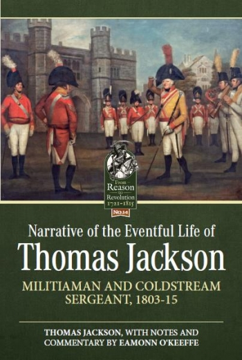 Narrative of the Eventful Life of Thomas Jackson : Militiaman and Coldstream Sergeant, 1803-15