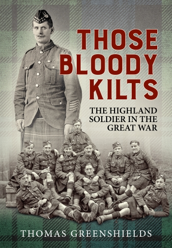 Those Bloody Kilts : The Highland Soldier in the Great War