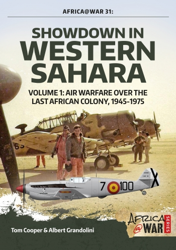 Showdown in Western Sahara Volume 1 : Air Warfare over the Last African Colony 1945-1975