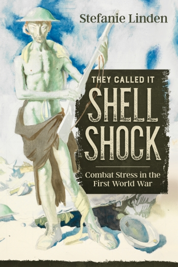 They Called It Shell Shock : Combat Stress in the First World War