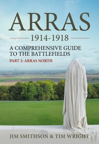 Arras 1914-1918 : A Comprehensive Guide to the Battlefields. Part 2 - Arras North