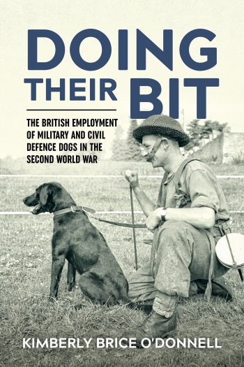 Doing their Bit : The British Employment of Military and Civil Defence Dogs in the Second World War