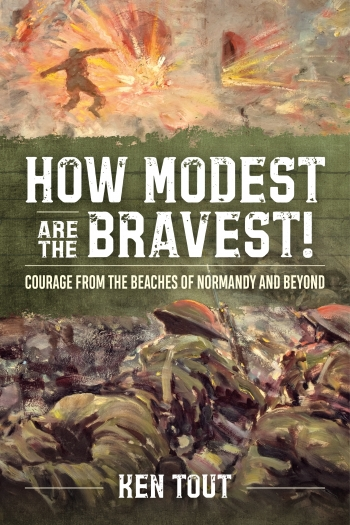 How Modest are The Bravest! : Courage from the Beaches of Normandy and Beyond