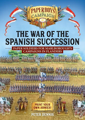 The War of the Spanish Succession : Paper Soldiers for Marlborough's Campaigns in Flanders