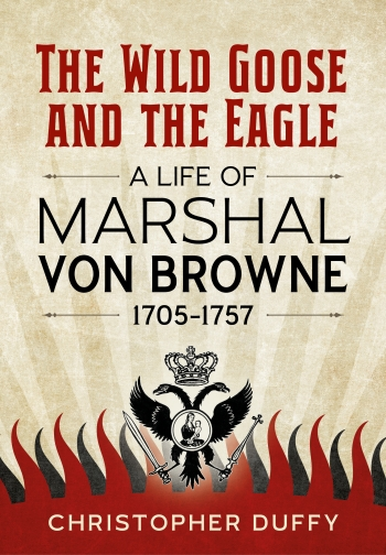 The Wild Goose and the Eagle : A Life of Marshal von Browne 1705-1757
