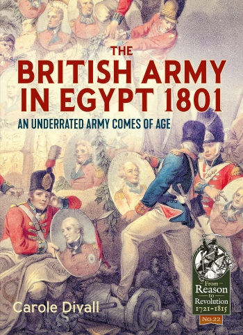 The British Army in Egypt 1801 : An Underated Army Comes of Age