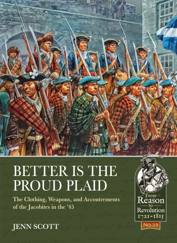 Better is the Proud Plaid : The Clothing, Weapons and Accoutrements of the Jacobites in the '45