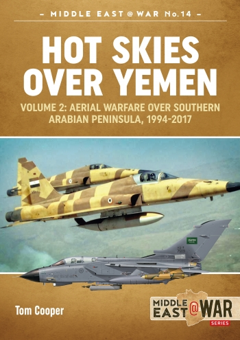 Hot Skies over Yemen. Volume 2 : Aerial Warfare over the Southern Arabian Peninsula, 1994-2017