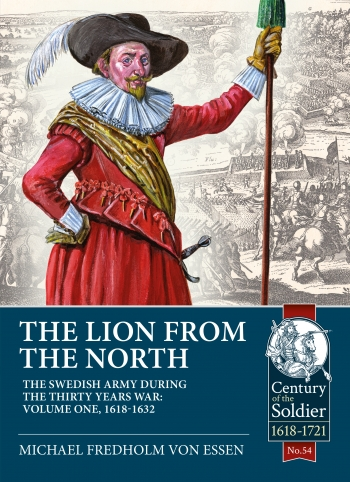 The Lion from the North The Swedish Army during the Thirty Years War Volume 1 : 1618-1632