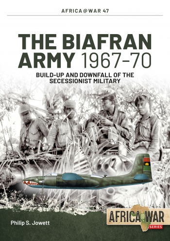 The Biafran Army 1967-70 : Build-up and Downfall of the Secessionist Military
