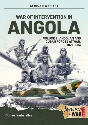War Of Intervention In Angola Volume 2 : Angolan And Cuban Forces 1976-1983