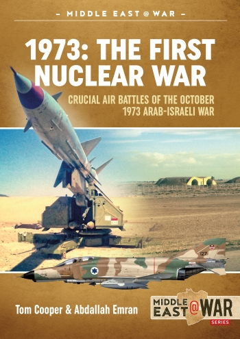 1973: The First Nuclear War : Crucial Air Battles Of The October 1973 Arab-Israeli War