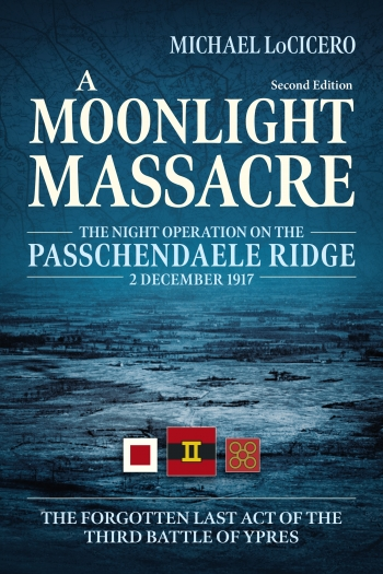 A Moonlight Massacre : The Night Operation on the Passchendaele Ridge, 2 December 1917. The Forgotten Last Act of the Third Battle of Ypres