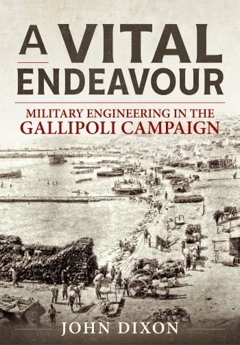 A Vital Endeavour : Military Engineering in the Gallipoli Campaign