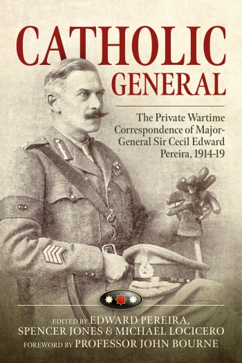 Catholic General : The Private Wartime Correspondence of Major-General Sir Cecil Edward Pereira, 1914-19