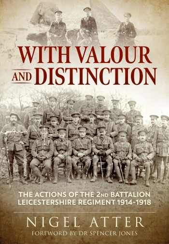 With Valour and Distinction : The Actions of the 2nd Battalion Leicestershire Regiment 1914-1918