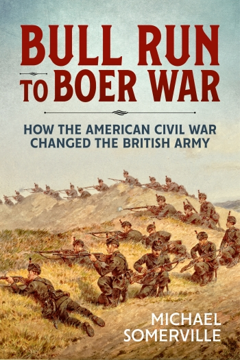 Bull Run to Boer War : How the American Civil War Changed the British Army