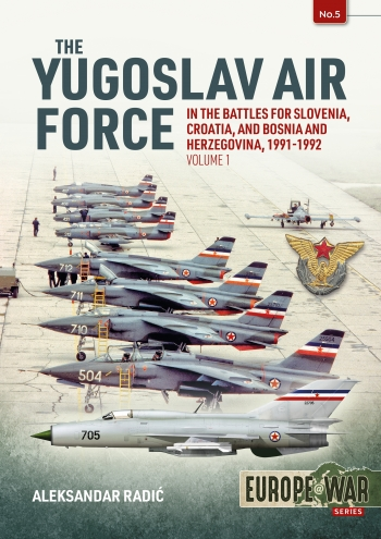 The Yugoslav Air Force in the Battles for Slovenia, Croatia And Bosnia and Herzegovina,1991-1992 Volume 1