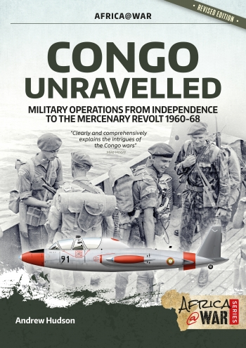 Congo Unravelled : Military Operations from Independence to the Mercenary Revolt 1960-68