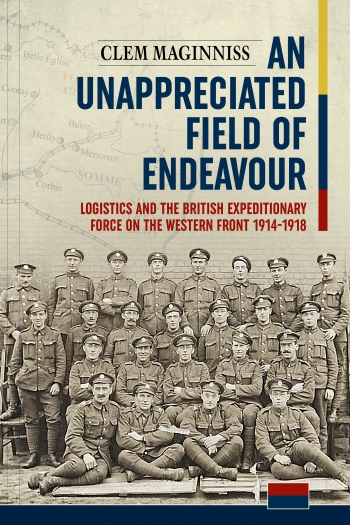An Unappreciated Field Of Endeavour : Logistics and the British Expeditionary Force on the Western Front 1914-1918